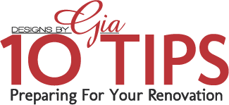 10 Tips: Preparing For Your Renovation - Designs By Gia